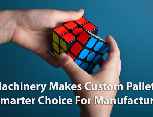New Machinery Makes Custom Pallets An Even Smarter Choice For Manufacturers