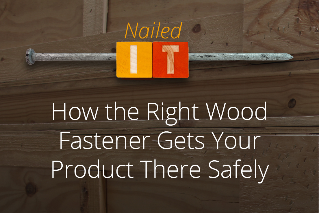 How the Right Wood Fastener Gets Your Product There Safely
