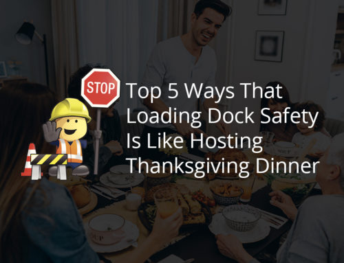 Top 5 Ways That Loading Dock Safety Is Like Hosting Thanksgiving Dinner